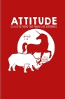 Attitude Is A Little Thing That Makes A Big Difference: Attitude Matters Quotes Journal - Notebook For Rhinoceros, Rhinos, Unicorns, Self Confidence & Cover Image