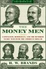 The Money Men: Capitalism, Democracy, and the Hundred Years' War Over the American Dollar (Enterprise) Cover Image
