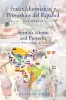 Frases Idiomáticas y Proverbios del Español - Spanish Idioms and Proverbs: Uso Diario - Everyday Use Cover Image