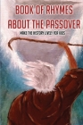 Book Of Rhymes About The Passover: Make The History Lively For Kids: Learning The Passove History By The Rhyming Book For Kids Cover Image