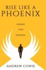 Rise Like A Phoenix Hardback Edition: Unleash Your Potential Cover Image