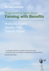 Regenerative Agriculture: Farming with Benefits. Profitable Farms. Healthy Food. Greener Planet. Cover Image