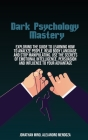 Dark Psychology Mastery: Exploring The Guide To Learning How To Analyze People, Read Body Language And Stop Manipulating. Use The Secrets Of Em Cover Image