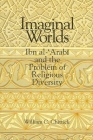 Imaginal Worlds: Ibn Al-'arabi and the Problem of Religious Diversity Cover Image