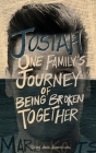Josiah: One Family's Journey of Being Broken Together Cover Image