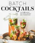 Batch Cocktails: Over 100 Drinks for Large Groups and Celebrations Cover Image
