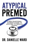 Atypical Premed: A Non-Traditional Student's Guide to Applying to Medical School Cover Image