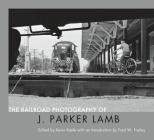 The Railroad Photography of J. Parker Lamb Cover Image