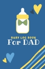 Baby Log Book for Dad: Logbook for babies - Record Diaper Changes, sleep, feedings - Notes Cover Image