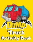 Dump Truck Activity Book: Big Dumper Truck Coloring, Dot to Dot & Trace the Drawing Activity Book for Kids who Loves All Kinds of Dumpsters & Ga Cover Image