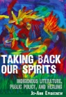 Taking Back Our Spirits: Indigenous Literature, Public Policy, and Healing Cover Image