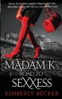 Madam K's Road to Sexxess: Sophisticated Romance: A Relationship Advisor's Steamy Tell-All Story of Love and Success Cover Image