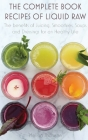 The Complete Book Recipes of Liquid Raw: The benefits of Juicing, Smoothies, Soups and Dressings for an Healthy Life Cover Image