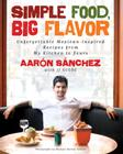 Simple Food, Big Flavor: Unforgettable Mexican-Inspired Recipes from My Kitchen to Yours Cover Image