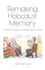 Remaking Holocaust Memory: Documentary Cinema by Third-Generation Survivors in Israel Cover Image
