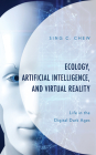 Ecology, Artificial Intelligence, and Virtual Reality: Life in the Digital Dark Ages (Environment and Society) Cover Image