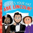 Where's Your Hat, Abe Lincoln? (Young Historians) Cover Image