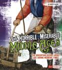 The Horrible, Miserable Middle Ages: The Disgusting Details about Life During Medieval Times (Disgusting History) Cover Image