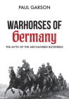 Warhorses of Germany: The Myth of the Mechanised Blitzkrieg Cover Image