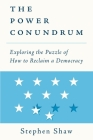 The Power Conundrum: Exploring the Puzzle of How to Reclaim a Democracy Cover Image