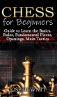 Chess for beginners: Guide to learn the basics, rules, fundamental pieces, openings, main tactics. Cover Image