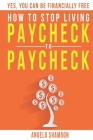 How To Stop Living Paycheck To Paycheck: Yes, You Can Be FINANCIALLY FREE! Cover Image