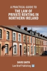 A Practical Guide to the Law of Private Renting in Northern Ireland Cover Image