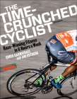 The Time-Crunched Cyclist: Race-Winning Fitness in 6 Hours a Week, 3rd Ed. (Time-Crunched Athlete) Cover Image