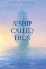 A Ship Called Eros: Book Two of the Narrow Path Series Cover Image