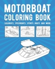 Motorboat Coloring Book: Sailboats, Speedboats, Sports Boats And More Cover Image