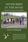 Never Bird In The Road: Memories and Lessons from a Lifetime of Birding Cover Image