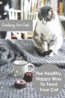 Cooking For Cats_ The Healthy, Happy Way To Feed Your Cat: Cat Food Books Cover Image