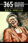 Maya Angelou: 365 Selected Quotes on Love, Truth, and Happiness Cover Image