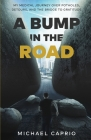 A Bump in the Road: My Medical Journey over Potholes, Detours and the Bridge to Gratitude Cover Image