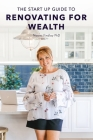 The Start Up Guide To Renovating For Wealth Cover Image