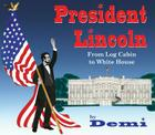 President Lincoln: From Log Cabin to White House Cover Image