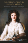 Eighteenth Century Women Artists: Their Trials, Tribulations and Triumphs Cover Image