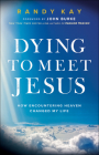 Dying to Meet Jesus: How Encountering Heaven Changed My Life Cover Image
