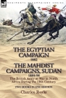 The Egyptian Campaign, 1882 & the Mahdist Campaigns, Sudan 1884-98 Two Books in One Edition: The British Army at War in North Africa During the 19th C Cover Image