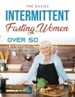 The Easiest Intermittent Fasting for Women Over 50: A New Way to Feel Young and Full of Energy Cover Image