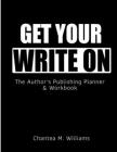 Get Your Write On: The Author's Publishing Planner & Workbook Cover Image