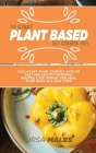 The Ultimate Plant Based Diet Cookbook 2021: Kick-start your journey with 50 fast and mouth-watering recipes. Lose Weight and Heal your body in a few Cover Image