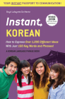 Instant Korean: How to Express Over 1,000 Different Ideas with Just 100 Key Words and Phrases! (a Korean Language Phrasebook & Diction (Instant Phrasebook) Cover Image