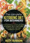 The Complete Ketogenic Diet for Beginners: A Comprehensive Instant Pot Guide to Ketogenic Diet to Shed Weight, Heal Your Body and Regain Confidence in Cover Image
