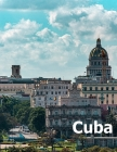Cuba: Coffee Table Photography Travel Picture Book Album Of A Cuban Caribbean Island Country And Havana City Large Size Phot Cover Image