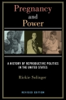 Pregnancy and Power, Revised Edition: A History of Reproductive Politics in the United States Cover Image