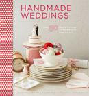 Handmade Weddings: More Than 50 Crafts to Personalize Your Big Day Cover Image