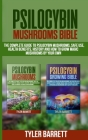 Psilocybin Mushrooms Bible: 2 Books in 1: The Complete Guide to Psilocybin, Safe Use, Health Benefits, History and How to Grow Magic Mushrooms on Cover Image