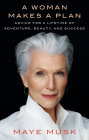A Woman Makes a Plan: Advice for a Lifetime of Adventure, Beauty, and Success Cover Image