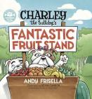 Charley the Bulldog's Fantastic Fruit Stand Cover Image